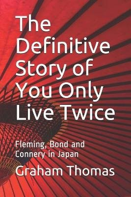 The The Definitive Story of You Only Live Twice - Fleming, Bond and Connery in Japan (Electronic book text): Graham Thomas