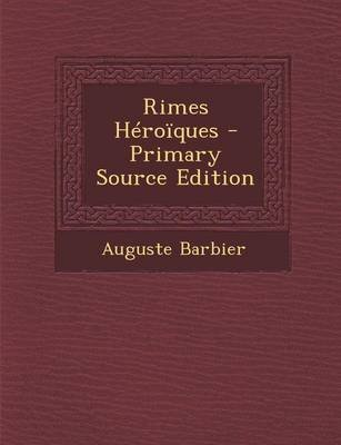 Rimes Heroiques (French, Paperback): Auguste Barbier