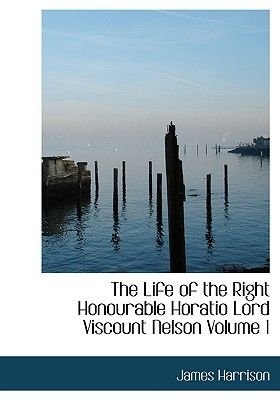 The Life of the Right Honourable Horatio Lord Viscount Nelson Volume 1 (Large print, Hardcover, Large type / large print...