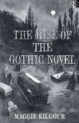 The Rise of the Gothic Novel (Electronic book text): Maggie Kilgour