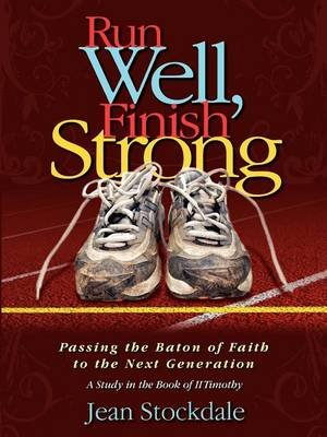 Run Well, Finish Strong (Paperback): Jean Stockdale
