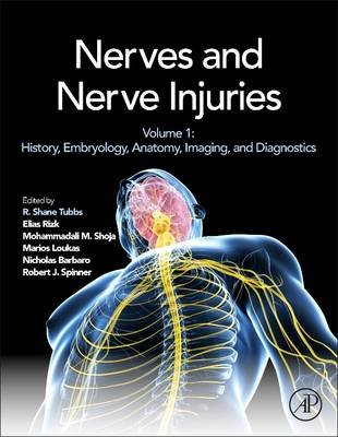 Nerves and Nerve Injuries - Vol 1: History, Embryology, Anatomy, Imaging, and Diagnostics (Hardcover): R. Shane Tubbs, Elias...