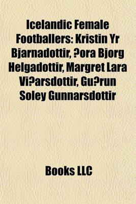 Icelandic Female Footballers - Kristin Yr Bjarnadottir, Ora Bjorg Helgadottir, Margret Lara Vioarsdottir, Guorun Soley...