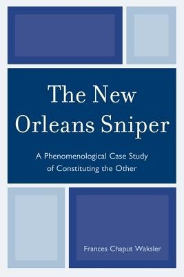 The New Orleans Sniper - A Phenomenological Case Study of Constituting the Other (Electronic book text): Frances Chaput Waksler