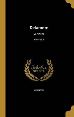 Delamere - A Novel; Volume 3 (Hardcover): G. Curzon