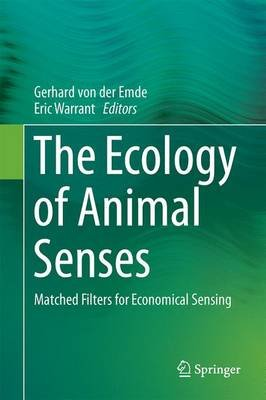 The Ecology of Animal Senses - Matched Filters for Economical Sensing (Hardcover, 1st ed. 2016): Eric Warrant, Gerhard von der...