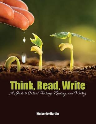 Think, Read, Write: A Guide to Critical Thinking, Reading, and Writing (Book): Kimberley Hardin
