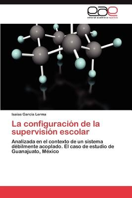 La Configuracion de La Supervision Escolar (Spanish, Paperback): Isa as Garc a. Lerma, Isaias Garcia Lerma