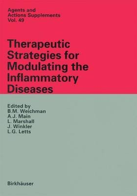 Therapeutic Strategies for Modulating the Inflammatory Diseases (Hardcover): B.M. Weichmann, Etc, A. J. Main, L. Marshall, J....