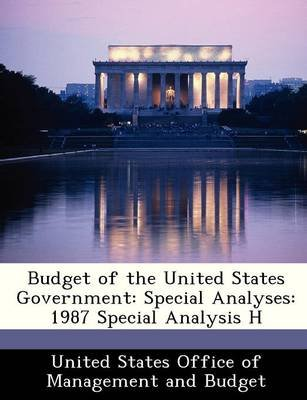 Budget of the United States Government - Special Analyses: 1987 Special Analysis H (Paperback):