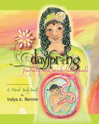 Dayspring - Fearfully and Wonderfully Made (Paperback): Indya A. Rennie