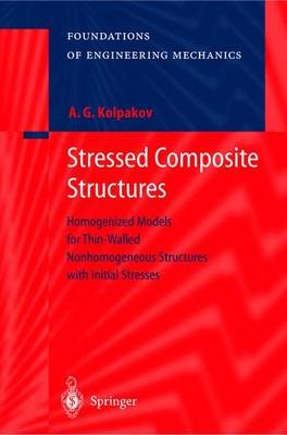 Stressed Composite Structures - Homogenized Models for Thin-Walled Nonhomogeneous Structures with Initial Stresses (Hardcover,...
