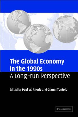 The Global Economy in the 1990s - A Long-Run Perspective (Paperback, New): Paul W. Rhode, Gianni Toniolo