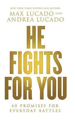 He Fights for You - 40 Promises for Everyday Battles (Paperback): Max Lucado