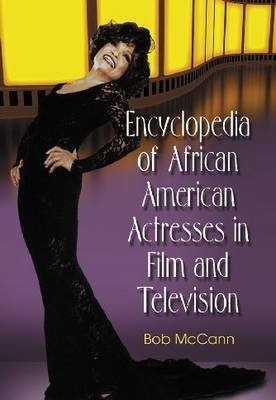 Encyclopedia of African American Actresses in Film and Television (Hardcover):