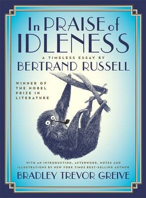 In Praise of Idleness - A Timeless Essay (Hardcover): Bertrand Russell