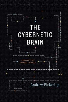 The Cybernetic Brain - Sketches of Another Future (Paperback): Andrew Pickering