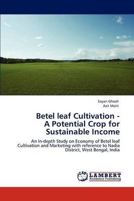 Betel Leaf Cultivation - A Potential Crop for Sustainable Income (Paperback): Sayan Ghosh, Asit Maiti