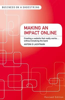 Making an Impact Online - Creating a Website That Really Works...Without Breaking the Bank (Paperback, Revised edition): Antoin...