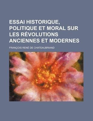 Essai Historique, Politique Et Moral Sur Les Revolutions Anciennes Et Modernes (English, French, Paperback): Francois-Rene De...