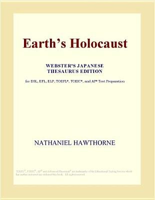 Earth's Holocaust (Webster's Japanese Thesaurus Edition) (Electronic book text): Inc. Icon Group International