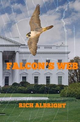 Falcon's Web - Political Innuendos Weave Sinister Plots (Paperback): Rich Albright
