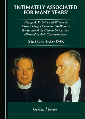 'Intimately Associated for Many Years' - George K. A. Bell's and Willem A. Visser 't Hooft's Common...