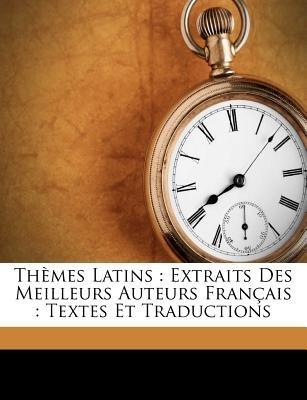 Themes Latins - Extraits Des Meilleurs Auteurs Francais: Textes Et Traductions (English, French, Paperback): Anselme Marie Eug...