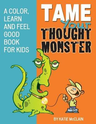 Tame Your Thought Monster - A Color, Learn and Feel Good Book for Kids (Paperback): Katie McClain