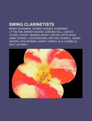 Swing Clarinetists - Benny Goodman, Johnny Hodges, Humphrey Lyttelton, Barney Bigard, Edmond Hall, Lester Young, Woody Herman,...