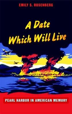 A Date Which Will Live - Pearl Harbor in American Memory (Hardcover): Emily S Rosenberg
