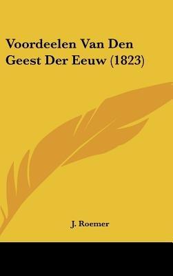 Voordeelen Van Den Geest Der Eeuw (1823) (Chinese, Dutch, English, Hardcover): J. Roemer