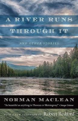 A River Runs Through it and Other Stories - Fortieth Anniversary Edition (Paperback, First Edition, Enlarged ed.): Norman...