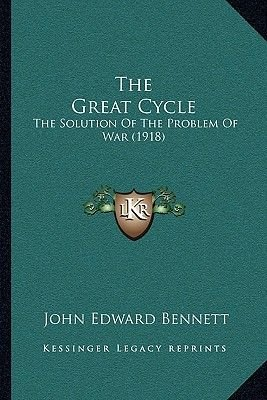 The Great Cycle the Great Cycle - The Solution of the Problem of War (1918) the Solution of the Problem of War (1918)...