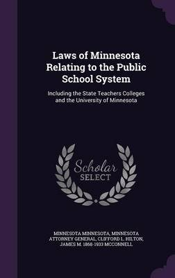 Laws of Minnesota Relating to the Public School System - Including the State Teachers Colleges and the University of Minnesota...