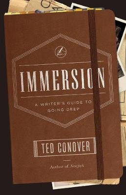 Immersion - A Writer's Guide to Going Deep (Paperback, Annotated edition): Ted Conover
