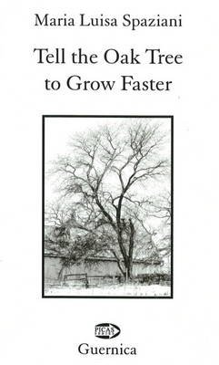 Tell the Oak Tree to Grow Faster (Paperback, New): Maria Luisa Spaziani
