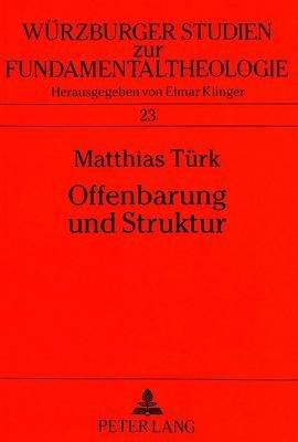 Offenbarung Und Struktur - Ausgewaehlte Offenbarungstheologien Im Kontext Strukturontologischen Denkens (German, Paperback):...