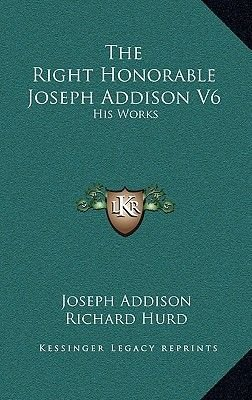 The Right Honorable Joseph Addison V6 - His Works (Hardcover): Joseph Addison