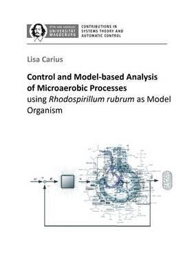 Control and Model-Based Analysis of Microaerobic Processes: Using Rhodospirillum Rubrum as Model Organism (Paperback): Lisa...