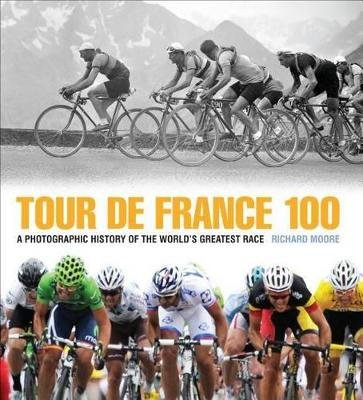 Tour De France 100 - A Photographic History of the World's Greatest Race (Microfilm): Richard Moore