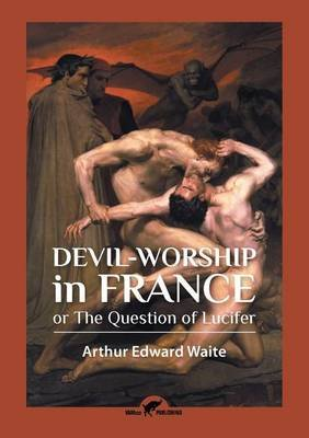 Devil-Worship in France - Or the Question of Lucifer (Paperback): Arthur Edward Waite