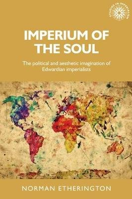 Imperium of the Soul - The Political and Aesthetic Imagination of Edwardian Imperialists (Paperback): Norman Etherington