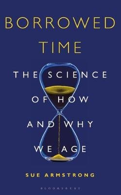 Borrowed Time - The Science of How and Why We Age (Hardcover): Sue Armstrong