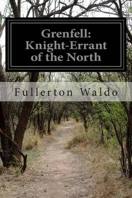 Grenfell - Knight-Errant of the North (Paperback): Fullerton Waldo