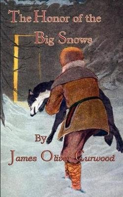 The Honor Of The Big Snows (Paperback): James Oliver Curwood