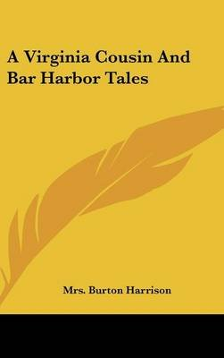 A Virginia Cousin and Bar Harbor Tales (Hardcover): Mrs Burton Harrison
