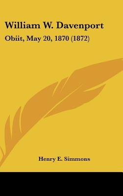 William W. Davenport - Obiit, May 20, 1870 (1872) (Hardcover): Henry E. Simmons