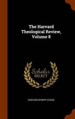 The Harvard Theological Review, Volume 8 (Hardcover): Harvard Divinity School