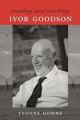 Reading and Teaching Ivor Goodson (Paperback, New edition): Yvonne Downs